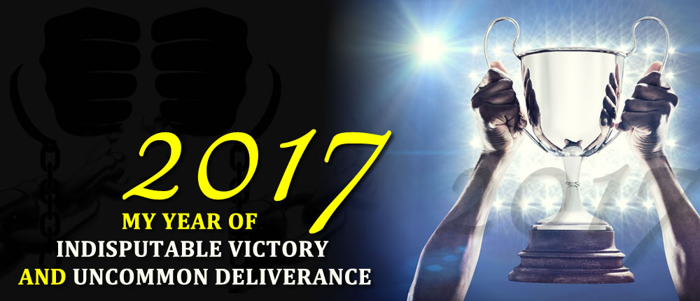 My Year of Indisputable Victory & Uncommon Deliverance